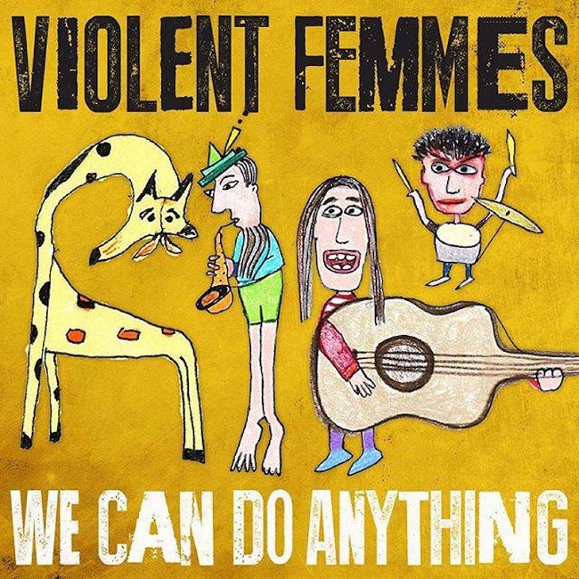 VIOLENT FEMMES, We Can Do Anything