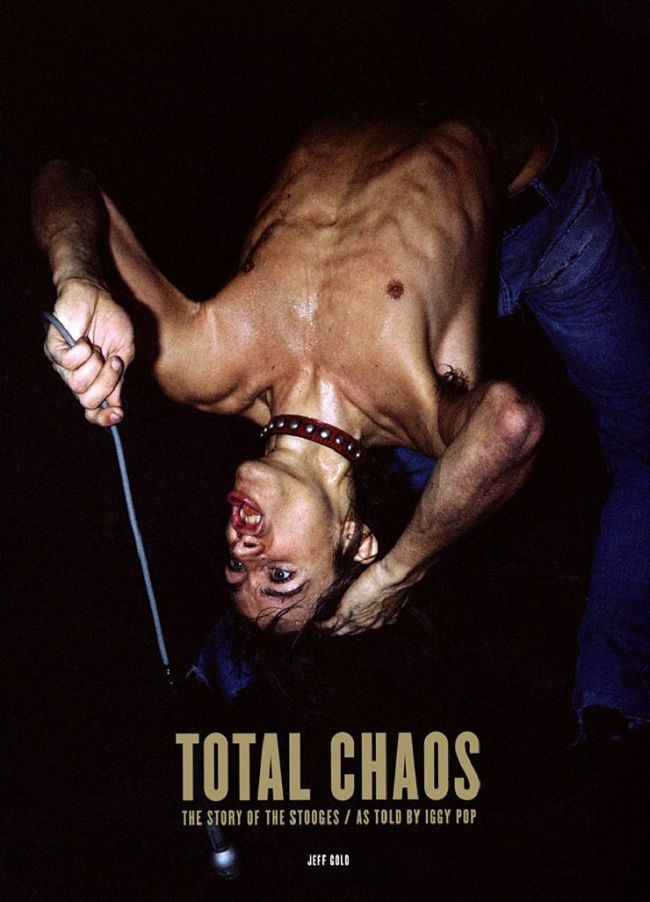 Total Choas: The Story of the Stooges / As Told by Iggy Pop