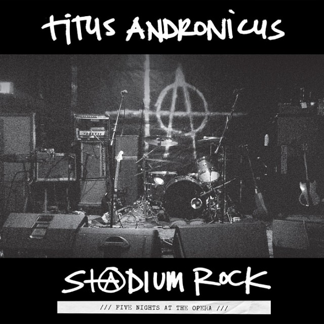 TITUS ANDRONICUS, S+@dium Rock: Five Nights At The Opera